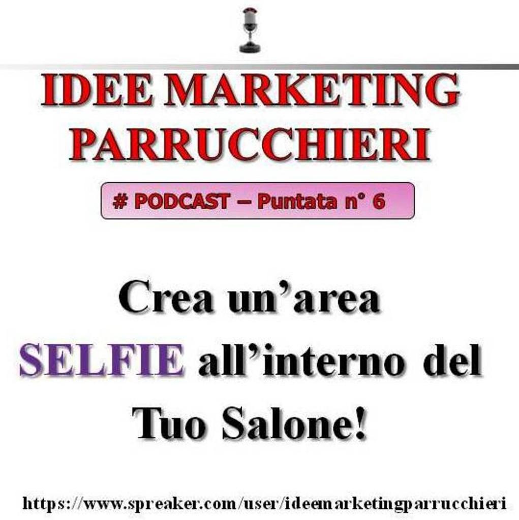 6° puntata Idee Marketing Parrucchieri podcast - crea un'area SELFIE all'interno del tuo salone