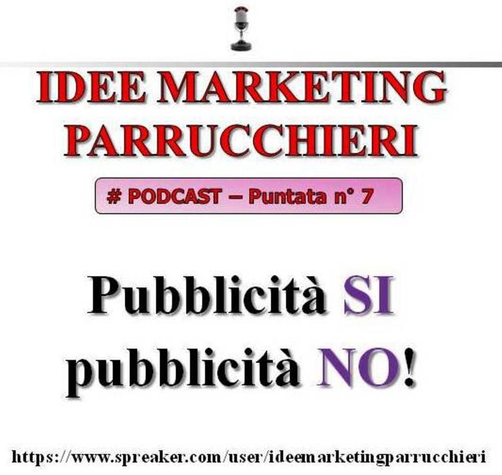 7° puntata Idee Marketing Parrucchieri podcast - pubblicità sì, pubblicità no!